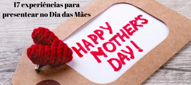 17 experiências para presentear no Dia das Mães